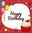 Happy Birthday sign with cupcake and balloons vector image