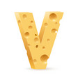 cheese font v letter on white vector image
