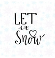 let it snow christmas calligraphy handwritten vector image