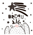 dream big lettering cute cartoon bear boy in vector image