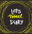 inspirational hand lettering lets travel diary vector image