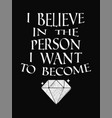 motivational quote poster i believe in the person vector image
