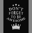 motivational quote poster dont forget to be vector image