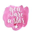 You are a star Hand drawn typography poster vector image