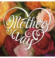 Mothers DayHeart Typographic DesignColored roses vector image