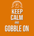 keep calm and gobble on poster vector image