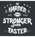 Be harder stronger and faster hand-lettering vector image vector image