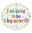 I am going to be a Big sister vector image