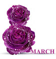 8 march in roses realistic women day card vector image