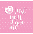 Just you and me of hand calligraphy heart Romantic vector image