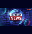 breaking news broadcast futuristic vector image