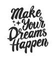 make your dreams happen hand drawn lettering vector image