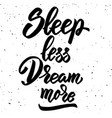 sleep less dream more hand drawn lettering phrase vector image