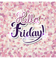 Hello Friday vector image vector image