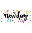 new day hand lettering phrase colorful vector image