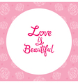 Floral Border With Love Is Beautiful Lettering vector image