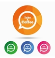 Take a Coffee sign icon Coffee speech bubble vector image
