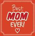 best mom ever1 vector image