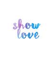 show love watercolor hand written text positive vector image