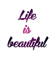 text print for t shirt life is beautiful vector image