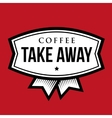 Coffee Take Away vintage sign vector image