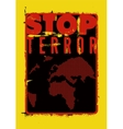 Stop terror Typographic grunge protest poster vector image