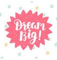 dream big poster hand written brush lettering vector image