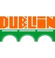 Dublin city name and bridge silhouette vector image
