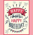 happy happy happy birthday lettering vector image