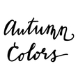 Autumn Colors Hand drawn lettering card vector image