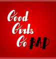 good girls go bad lettering vector image