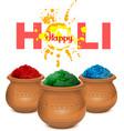 Happy holi Holi paint pot Ceramic pot with paint vector image