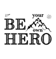 Motivational lettering Be your own hero vector image