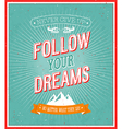 Follow your dreams typographic design vector image vector image