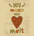 you make me melt hand drawn and vector image