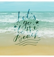 lets go to the beach vector image vector image