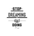 Stop driming start doing Inspirational Quote vector image