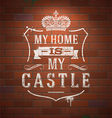 My home is my castle Lettering heraldic sign vector image