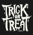 trick or treat hand drawn lettering on grunge vector image