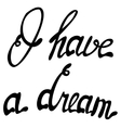 I have a dream lettering vector image
