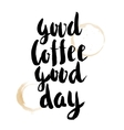 Good coffee Good Day Hand drawn lettering vector image