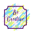 Be creatice abstract background vector image