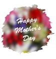 Happy Mothers Day lettering on blurry floral vector image