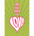 All You Need Is Love design vector image vector image