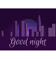 Good night Night city cityscape vector image