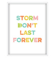 Inspirational quoteStorm dont last forever vector image