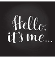 Hello its me hand drawn typography poster vector image