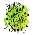 Start your day with a coffee and smile calligraphy vector image