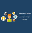 travel and leisure banner horizontal concept vector image
