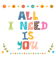 All i need is you Hand drawn lettering with cute vector image